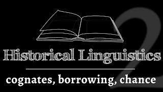Intro to Historical Linguistics: Cognates, Borrowed Words & Chance Resemblance (lesson 2 of 4)