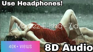 Mareez-E-Ishq - ZiD | 8D Audio | Mannara | Karanvir | Arijit | Sharib - Toshi