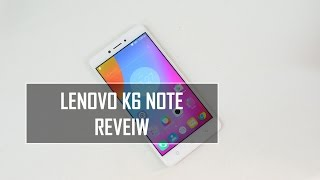 Lenovo K6 Note Full Review- Pros and Cons