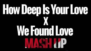 We Found Love x How Deep Is Your Love Remix