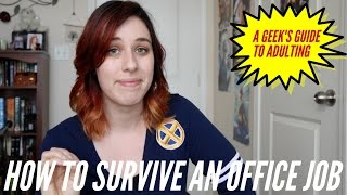 A Geek's Guide To Adulting: Office Job Survival Guide