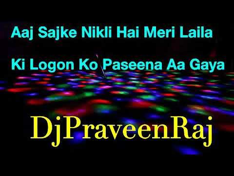Aaj Sajke Nikli Hai Meri Laila Ki Logon Ko Pasina Aa Gaya Mix By Dj Praveen Raj