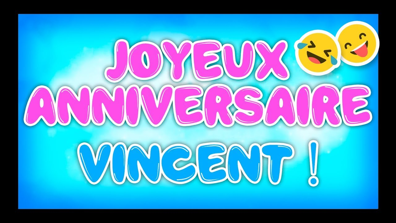 Joyeux Anniversaire Vincent Happy Birthday Youtube