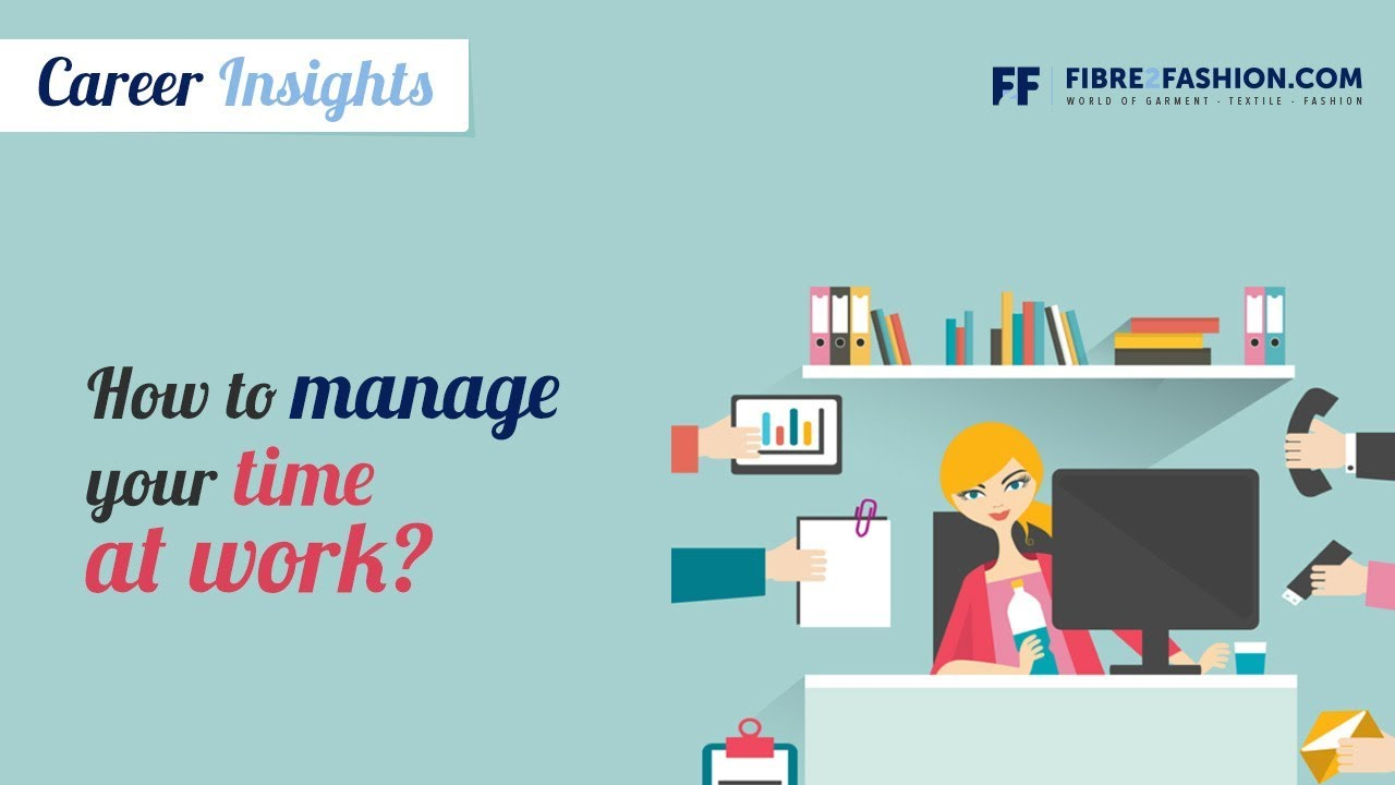How to manage your time at work?   Fibre2Fashion
