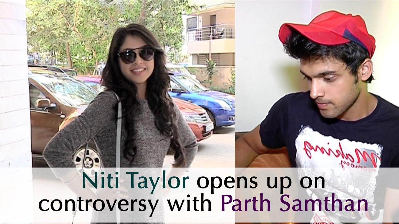 2017 05 parth samthaan family - Niti Taylor Opens Up On Her Controversy With Parth Samthan Also Gives A Message For Haters Youtube