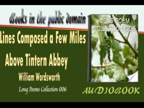 william wordsworths lines composed a few miles above tintern abbey essay Tintern abbey representes a safe haven for wordsworth that perhaps signifies a everlasting link that guy will share with it's surroundings wordsworth would also recall it for pulling the component of him that makes him a 'a worshipper of nature' (line 153) five different scenarios are suggested at.