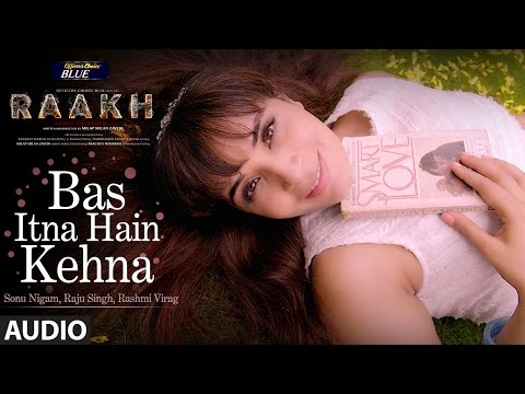 Bas Itna Hain Kehna Full Audio Song | Raakh | Sonu Nigam | Vir Das, Richa Chadha & Shaad Randhawa
