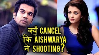 Aishwarya Rai CANCELS Her Shoot With Rajkummar Rao | Fanney Khan