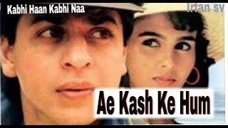 Ae Kash Ke Hum ( Kabhi Haan Kabhi Naa)