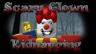 Scary Clown Kidnapping In Roblox *NOT CLICKBAIT*