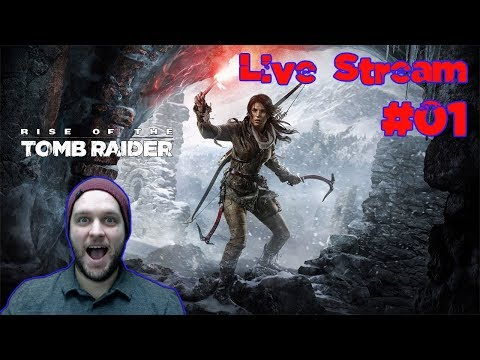 Let's Start That Game! - Rise of The Tomb Raider - LIVE STREAM [#01]