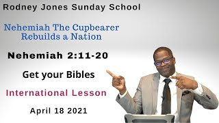Nehemiah: The Captive Cupbearer Rebuilds a Nation, Nehemiah 2:11-20, April 18, 2021, Sunday school