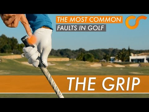 THE MOST COMMON FAULTS IN GOLF - THE GRIP