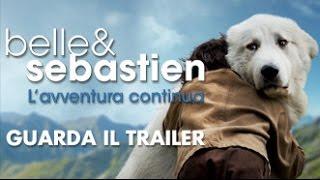 BELLE & SEBASTIEN - L'AVVENTURA CONTINUA - Teaser Trailer Ufficiale