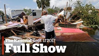 The National for Monday September 11, 2017 : Irma's aftermath, fake degrees, David Frum