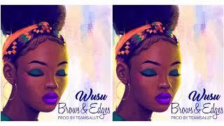 Wusu - Brows &amp Edges (prod by Team Salut)