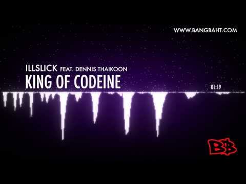 ILLSLICK feat. Dennis Thaikoon - King of Codeine