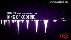 ILLSLICK feat. Dennis Thaikoon - King of Codeine