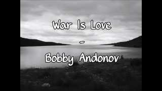 Bobby Andonov - War Is Love (Lyrics) HQ