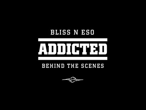 Bliss n Eso TV - Addicted Behind the Scenes