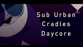 Download Sub Urban - Cradles || Daycore (Sleepykinq Cradles meme) Mp3 and Videos