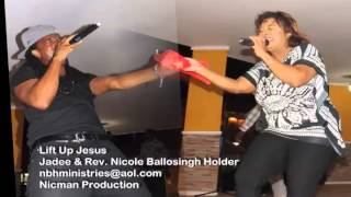 Lift up Jesus- Jadee & Rev Nicole Ballosingh Holder