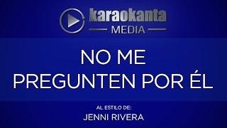 Karaokanta - Jenni Rivera - No me pregunten por él