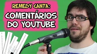 REMEDY CANTA: COMENTÁRIOS DO YOUTUBE (Paródia)