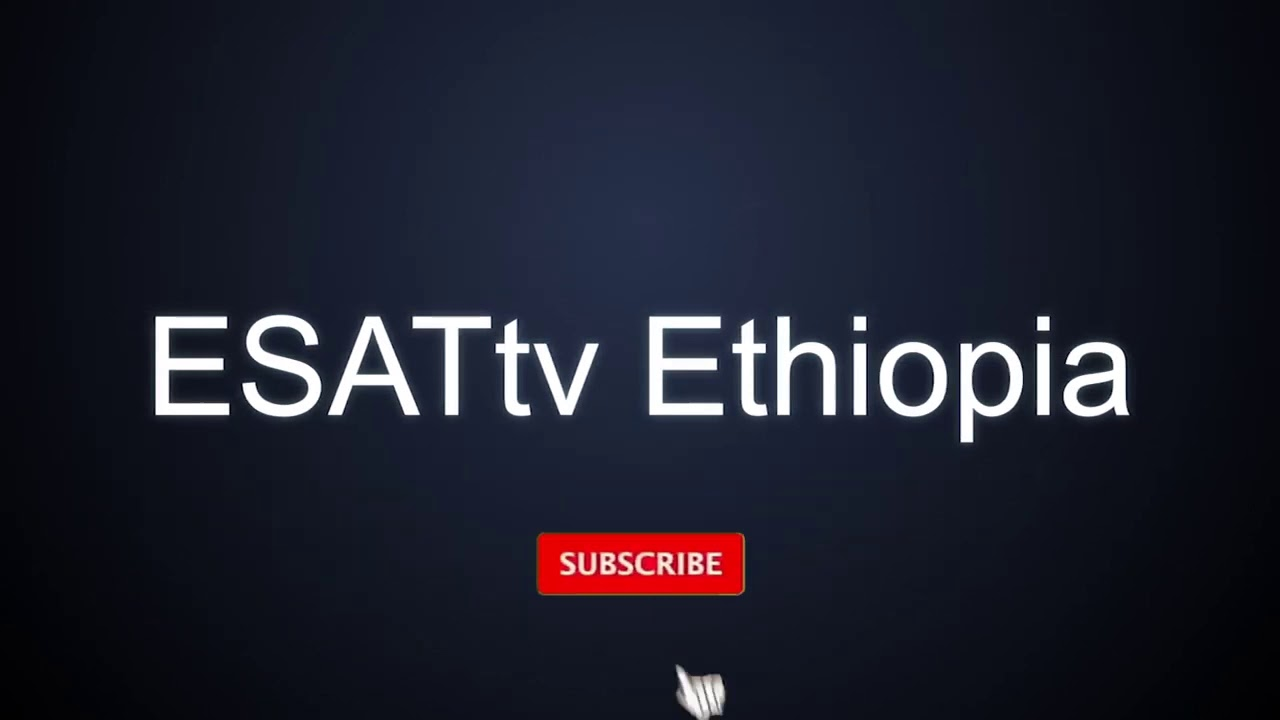 Ethiopia - ESAT Subscribe Our YouTube Channel