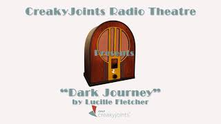 CreakyJoints Radio Theater Presents: Dark Journey