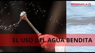El uso del agua bendita