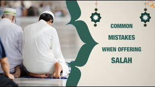 Common Mistakes Made During Salah