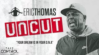 Eric Thomas UnCut | Your Dream is in your D.N.A | Motivational Video