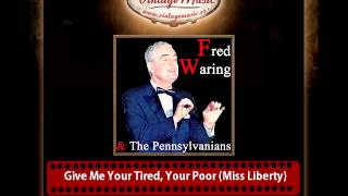 Fred Waring & The Pennsylvanians  – Give Me Your Tired, Your Poor (Miss Liberty)