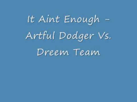 It Aint Enough - Artful Dodger Vs. Dreem Team - UK Garage