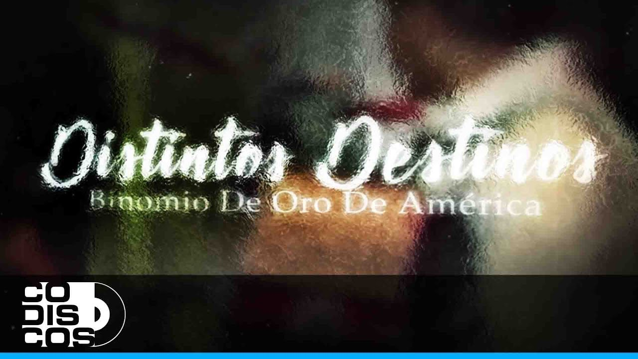 Camino De Oro Cancion Distintos Destinos Binomio De Oro De América Video Letra