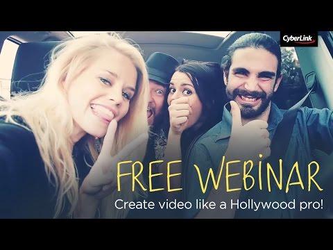 CyberLink 2017 Feb Webinar - Create video like a Hollywood pro
