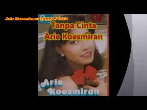(1,055) Arie Koesmiran  -- TANPA CINTA  --  Lagu pop lama