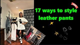 how to style: leather pants (part 3) 2019!