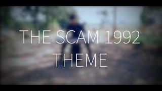 THE SCAM 1992 THEME | ACHINT THAKKAR