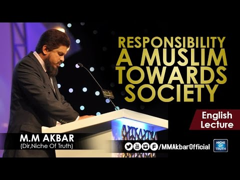 RESPONSIBILITY A MUSLIM TOWARDS SOCIETY :: English Lecture by M.M Akbar