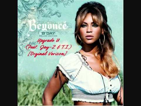 Beyoncé - Upgrade U (Feat. Jay-Z & T.I.) [Orginal Verison]