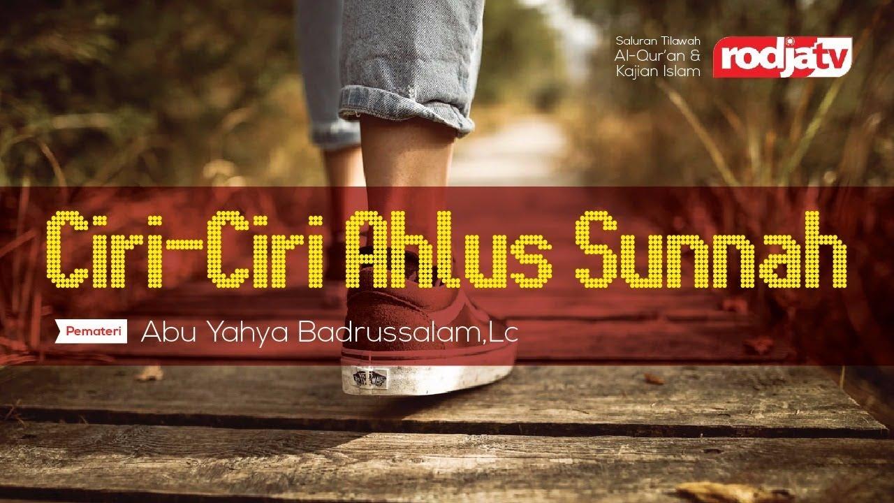 Ciri-Ciri Ahlus Sunnah - Ustadz Abu Yahya Badrusalam,Lc