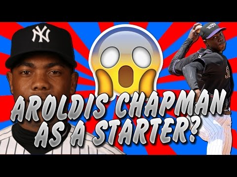 WHAT IF AROLDIS CHAPMAN WAS A STARTING PITCHER?! MLB The Show 16   Franchise Mode