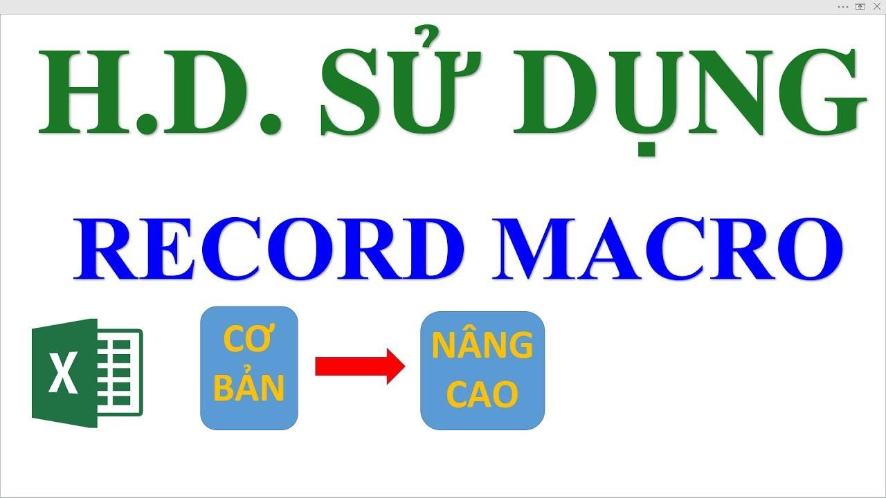 Hướng dẫn sử dụng Record Macro trong Excel từ cơ bản đến nâng cao