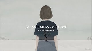 Jon McLaughlin - Doesn't Mean Goodbye