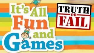 Truth or Fail: Fun and Games
