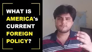 What is the America's Current Foreign Policy? - Current affairs - CSS/UPSC/PCS