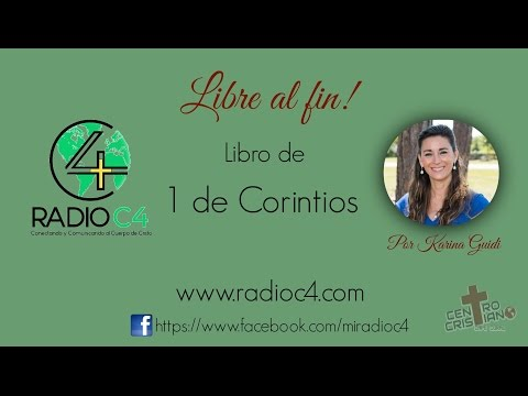Radio C4 - Libre al fin - 1a de Corintios Programa 3 (Karina Guidi)