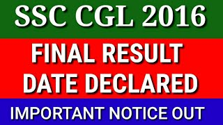 SSC CGL 2016 FINAL RESULT DATE DECLARED   IMPORTANT NOTICE OUT